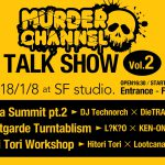 トークイベント「Murder Channel Talk Show Vol.2」DieTRAX x  Technorch x JEAのGabba Summit再び開催